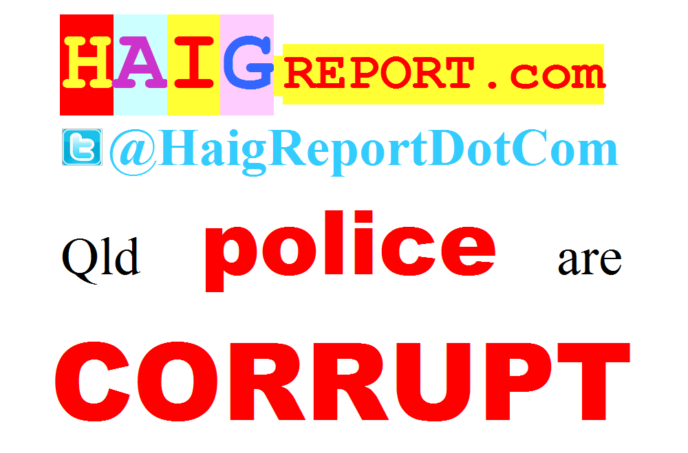 http://HaigReport.com/images/20150526QldPoliceAreCorruptSign03_Image.png